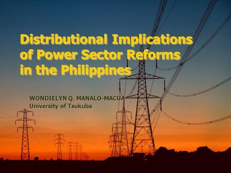 Distributional Implications of Power Sector Reforms in the Philippines WONDIELYN Q. MANALO-MACUA University of Tsukuba.