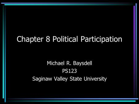 Chapter 8 Political Participation Michael R. Baysdell PS123 Saginaw Valley State University.