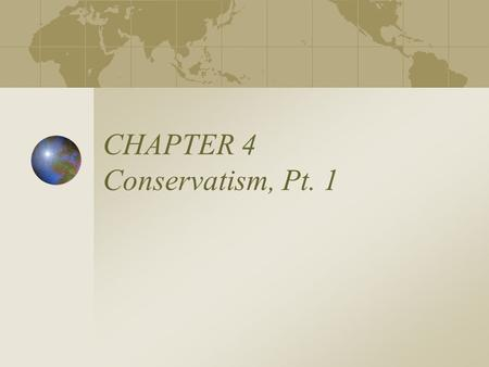 CHAPTER 4 Conservatism, Pt. 1. Conservatism The political philosophy of imperfection. Place great emphasis on mores, customs, fabric of society. Based.