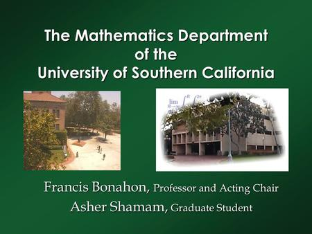 The Mathematics Department of the University of Southern California Francis Bonahon, Professor and Acting Chair Asher Shamam, Graduate Student.