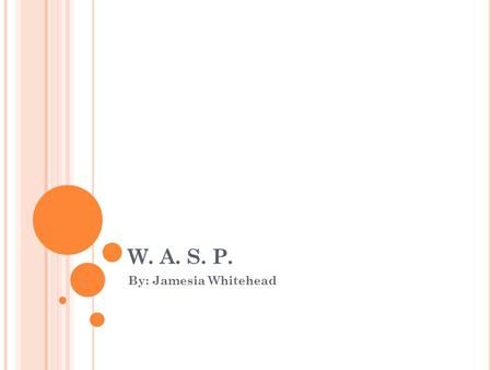 W. A. S. P. By: Jamesia Whitehead. M Y EXPERIENCES My experience as a Women Air Force Pilot was a good experience. I would say that the experience was.