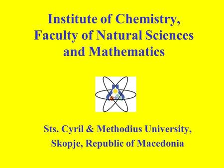 Institute of Chemistry, Faculty of Natural Sciences and Mathematics Sts. Cyril & Methodius University, Skopje, Republic of Macedonia ablem.