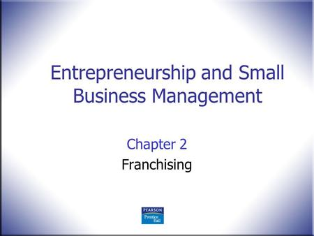 Chapter 2 Franchising Entrepreneurship and Small Business Management.