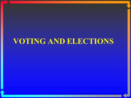 VOTING AND ELECTIONS. Elections and Democracy  Democratic control  Elections are essential for democratic politics.  Elections are the principal means.