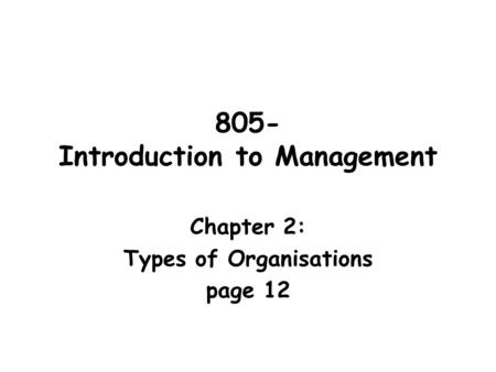 805- Introduction to Management Chapter 2: Types of Organisations page 12.