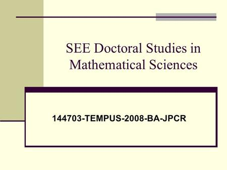 SEE Doctoral Studies in Mathematical Sciences 144703-TEMPUS-2008-BA-JPCR.