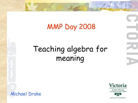 Michael Drake MMP Day 2008 Teaching algebra for meaning.