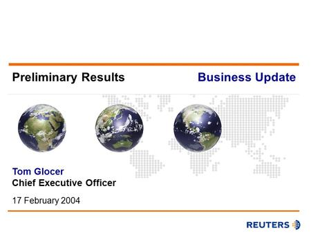 Preliminary Results Tom Glocer Chief Executive Officer 17 February 2004 Business Update.