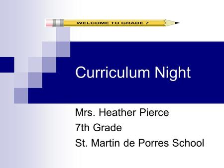 Curriculum Night Mrs. Heather Pierce 7th Grade St. Martin de Porres School.