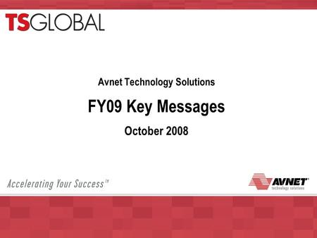Avnet Technology Solutions FY09 Key Messages October 2008.