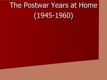 The Postwar Years at Home (1945-1960). Section 1 The Postwar Economy A. PW years, US embarks on period of economic expansion. B. Per Capita income increase.