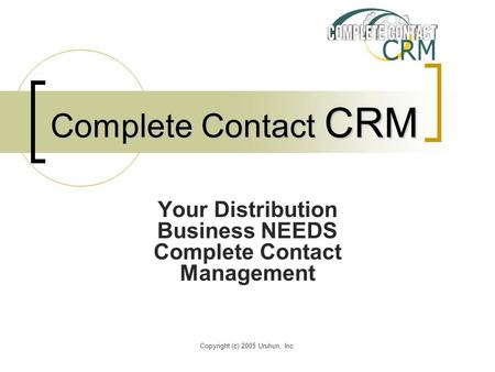 Copyright (c) 2005 Uruhun, Inc. Complete Contact CRM Your Distribution Business NEEDS Complete Contact Management.
