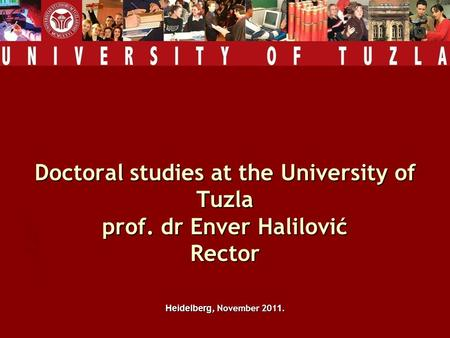 Doctoral studies at the University of Tuzla prof. dr Enver Halilović Rector Heidelberg, November 201 1.