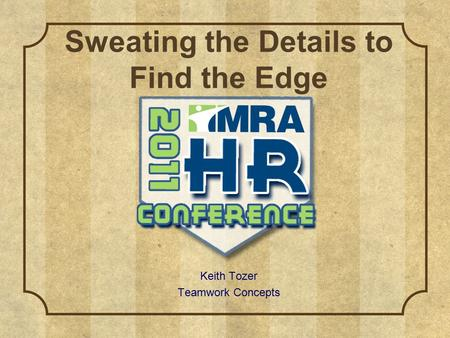 Sweating the Details to Find the Edge Keith Tozer Teamwork Concepts.