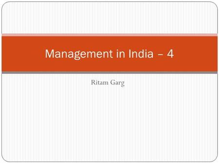 Ritam Garg Management in <strong>India</strong> – 4. Doing Business in <strong>India</strong> A perspective on time Addressing issues <strong>of</strong> respect Non-verbal communication Strikes The.