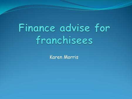 Karen Morris. INTRODUCTION SALES is vanity PROFIT is sanity, and CASH FLOW is reality.