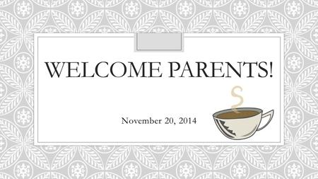 WELCOME PARENTS! November 20, 2014. CURRICULUM 2.0 OVERVIEW.