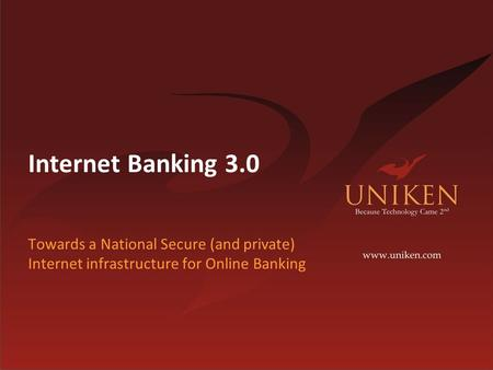 Internet Banking 3.0 Towards a National Secure (and private) Internet infrastructure for Online Banking.