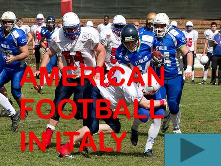 AMERICAN FOOTBALL IN ITALY. American Football in Italy its history and further development History of Football in Italy Football Today Costs and diffusion.
