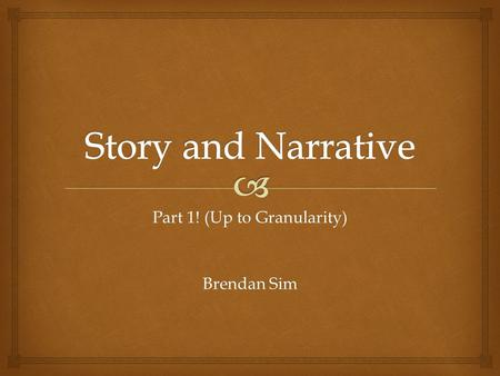 Part 1! (Up to Granularity) Brendan Sim.   Stories can add significantly to the entertainment that a game offers.  League of Legends: The Journal of.