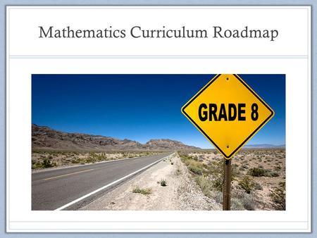 Mathematics Curriculum Roadmap. What Materials Will Be Used to Support Student Learning? Grade 8 Math Resource: EngageNY Supplemental resources are used.