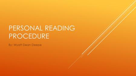 PERSONAL READING PROCEDURE By: Wyatt Dean Deepe. READING ROLES Connector Questioner Illustrator Passage Master.