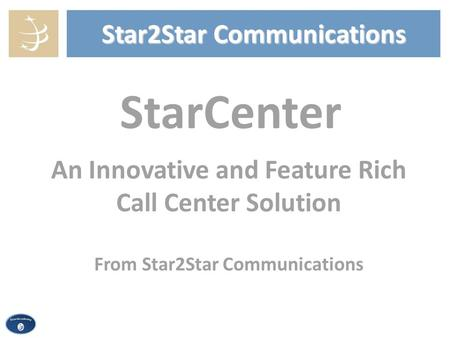 Star2Star Communications StarCenter An Innovative and Feature Rich Call Center Solution From Star2Star Communications.