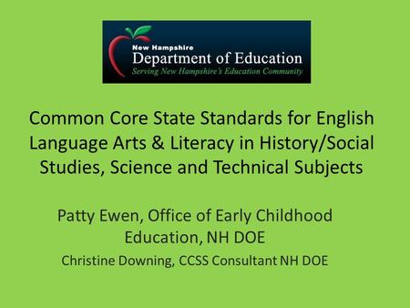 Common Core State Standards for English Language Arts & Literacy in History/Social Studies, Science and Technical Subjects Patty Ewen, Office of Early.