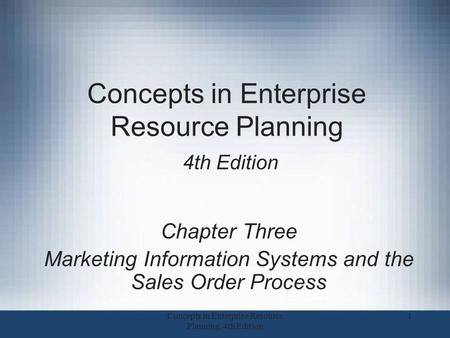Concepts in Enterprise Resource Planning 4th Edition Chapter Three Marketing Information Systems and the Sales Order Process 1Concepts in Enterprise Resource.