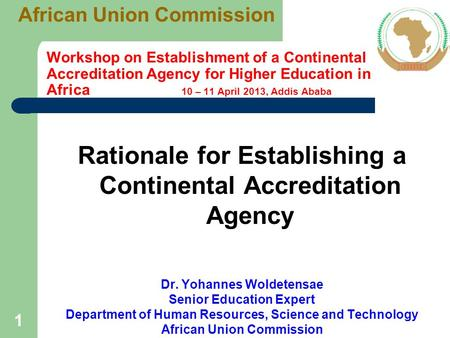 11 Workshop on Establishment of a Continental Accreditation Agency for Higher Education in Africa 10 – 11 April 2013, Addis Ababa Rationale for Establishing.