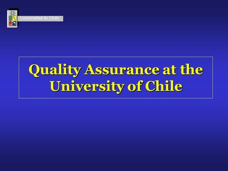 Quality Assurance at the University of Chile Universidad de Chile.