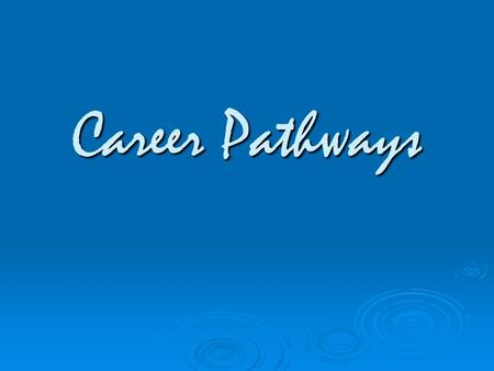 Career Pathways. Course Goals Use strategies for choosing and preparing for a career Demonstrate skills and work habits that lead to success in future.