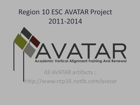 Region 10 ESC AVATAR Project 2011-2014 All AVATAR artifacts :