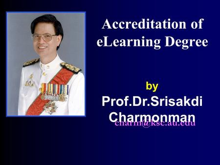 Accreditation of eLearning Degree by Prof.Dr.Srisakdi Charmonman.