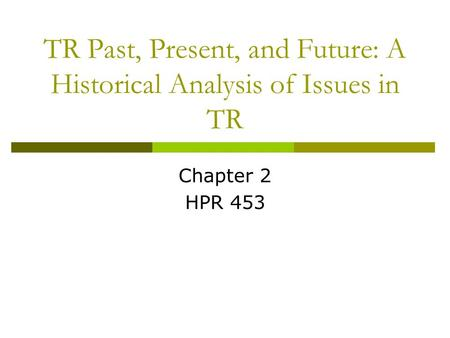 TR Past, Present, and Future: A Historical Analysis of Issues in TR Chapter 2 HPR 453.