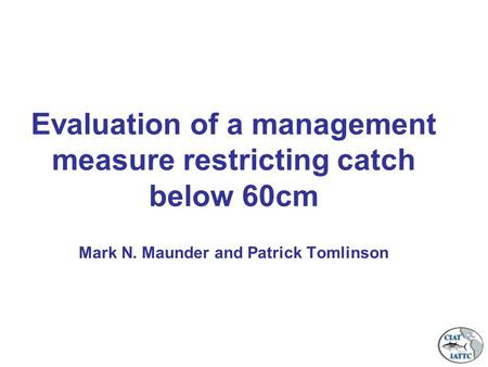 Evaluation of a management measure restricting catch below 60cm Mark N. Maunder and Patrick Tomlinson.