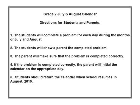 Grade 2 July & August Calendar Directions for Students and Parents: 1. The students will complete a problem for each day during the months of July and.