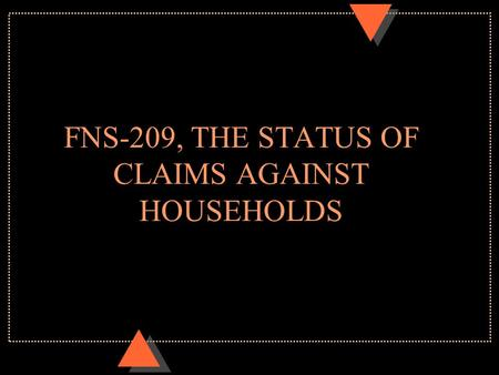 FNS-209, THE STATUS OF CLAIMS AGAINST HOUSEHOLDS.