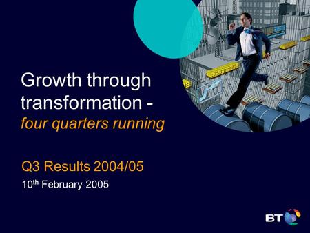 Q3 Results 2004/05 10 th February 2005 Growth through transformation - four quarters running.