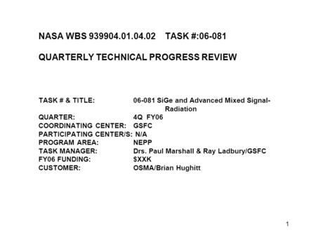 1 NASA WBS 939904.01.04.02TASK #:06-081 QUARTERLY TECHNICAL PROGRESS REVIEW TASK # & TITLE:06-081 SiGe and Advanced Mixed Signal- Radiation QUARTER:4Q.