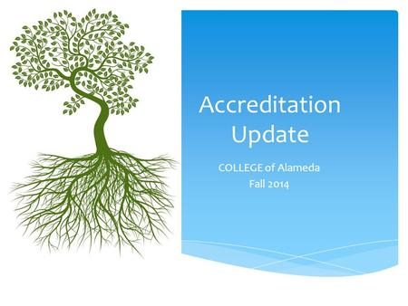 Accreditation Update COLLEGE of Alameda Fall 2014.