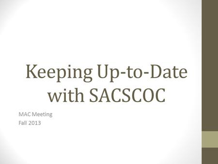 Keeping Up-to-Date with SACSCOC MAC Meeting Fall 2013.