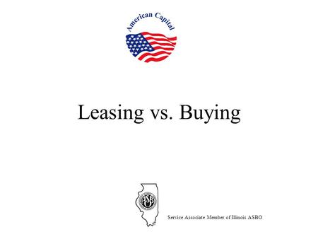 Leasing vs. Buying Service Associate Member of Illinois ASBO.