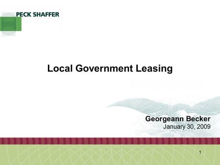 Peck, Shaffer & Williams LLP 1 Local Government Leasing Georgeann Becker January 30, 2009.