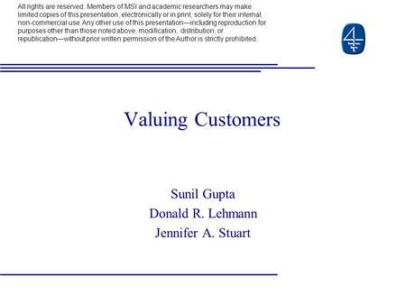 Valuing Customers Sunil Gupta Donald R. Lehmann Jennifer A. Stuart All rights are reserved. Members of MSI and academic researchers may make limited copies.