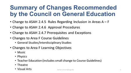 Summary of Changes Recommended by the Council on General Education Change to ASAH 2.4.5 Rules Regarding Inclusion in Areas A – F Change to ASAH 2.4.6 Approval.