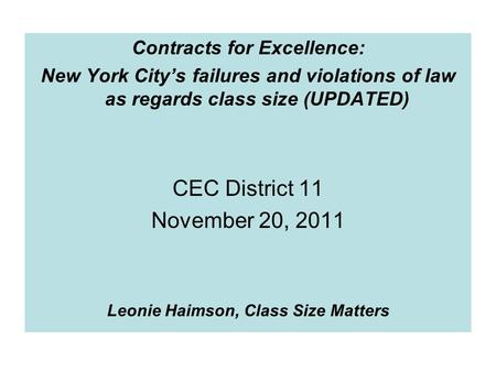 Contracts for Excellence: New York City's failures and violations of law as regards class size (UPDATED) CEC District 11 November 20, 2011 Leonie Haimson,