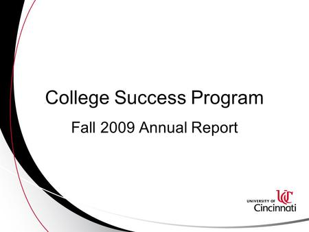 College Success Program Fall 2009 Annual Report. Fall 2009 Cohort For comparative analysis, the cohort of Clermont students whose first enrolled term.