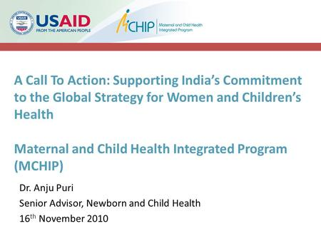 A Call To Action: Supporting India's Commitment to the Global Strategy for Women and Children's Health Maternal and Child Health Integrated Program (MCHIP)