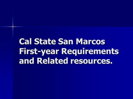 Cal State San Marcos First-year Requirements and Related resources.